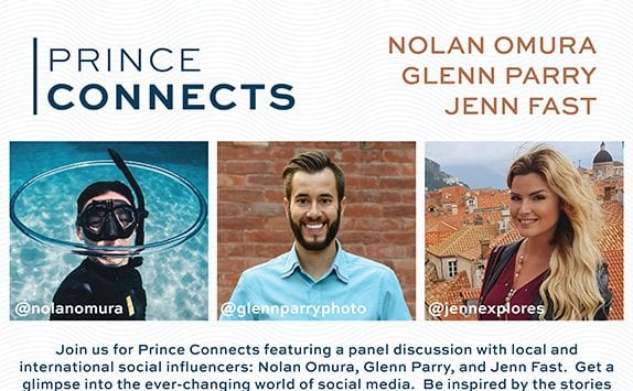 Text: Prince Connects. Nolan Omura, Glenn Parry, Jenn Fast. Join us for Prince Connects featuring a panel discussion with location international social influencers. Get a glimpse into the ever-changing world of social media. Be inspired by the stories.